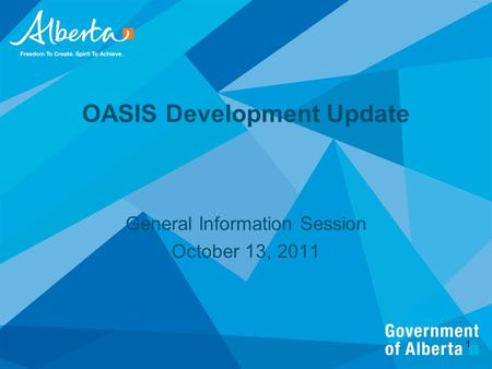 OASIS Development Update General Information Session October 13, 2011 1.