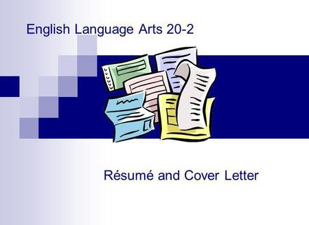 English Language Arts 20-2 Résumé and Cover Letter.