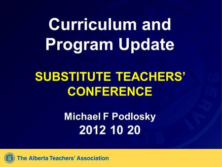 Curriculum and Program Update SUBSTITUTE TEACHERS' CONFERENCE Michael F Podlosky 2012 10 20.