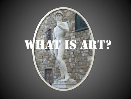 What is art?. What was art? In the 15 th and 16 th centuries art was painting, sculpture, and architecture.