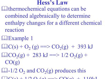 Hess's Law &thermochemical equations can be combined algebraically to determine enthalpy changes for a different chemical reaction &Example 1 &C(s) +