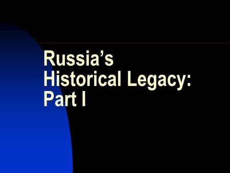 Russia's Historical Legacy: Part I. Central Russia.
