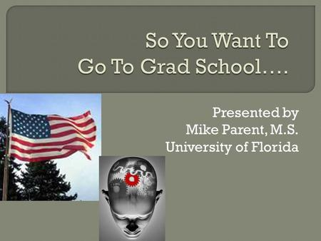 Presented by Mike Parent, M.S. University of Florida.