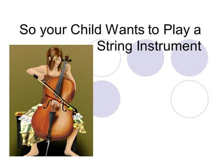 So your Child Wants to Play a String Instrument. The adventure begins… Everything you need to know to get started.