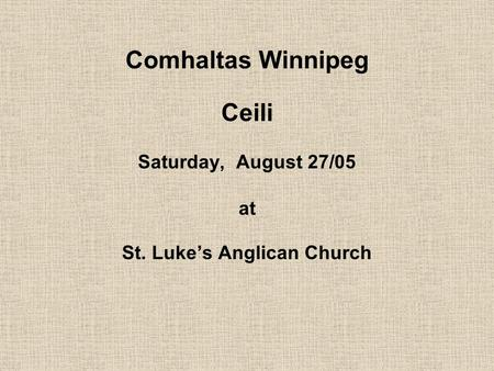 Comhaltas Winnipeg Ceili Saturday, August 27/05 at St. Luke's Anglican Church.