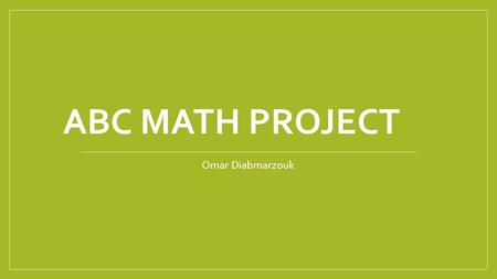 ABC MATH PROJECT Omar Diabmarzouk. A Area The area of a square or triangle or polygons. Example: The area of a square with equal 4cm sides is 16cm².