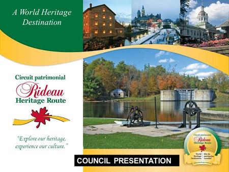 """Explore our heritage, experience our culture."" A World Heritage Destination COUNCIL PRESENTATION."