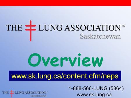 1-888-566-LUNG (5864) www.sk.lung.ca Overview www.sk.lung.ca/content.cfm/neps.