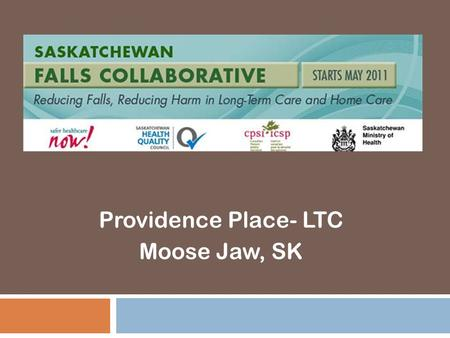Providence Place- LTC Moose Jaw, SK. Background 6-Oct-14Saskatchewan Falls Collaborative 2  Providence Place has 160 LTC beds and 14 Geriatric Assessment.