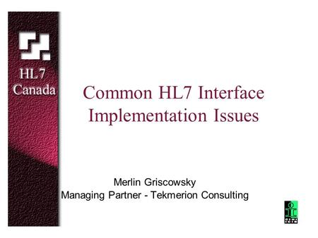 Common HL7 Interface Implementation Issues Merlin Griscowsky Managing Partner - Tekmerion Consulting.
