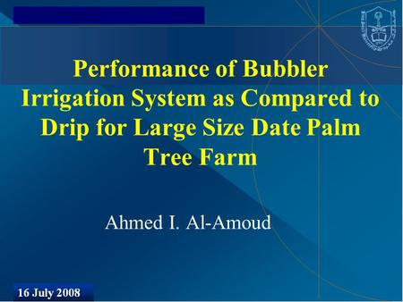 Performance of Bubbler Irrigation System as Compared to Drip for Large Size Date Palm Tree Farm Ahmed I. Al-Amoud.