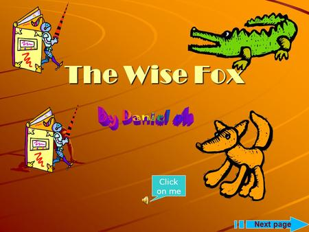The Wise Fox Next page Click on me Once there was a wonderful place called Kingdom of animals. Its location was in the middle of the Forest of Danger.