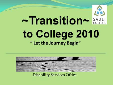 Disability Services Office. The Transition to College Program is an absolutely free five-day seminar, August 30th- September 3rd, consisting of activities,