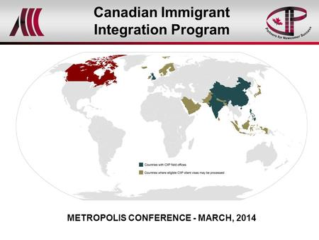 Canadian Immigrant Integration Program METROPOLIS CONFERENCE - MARCH, 2014.