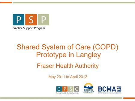 Shared System of Care (COPD) Prototype in Langley Fraser Health Authority May 2011 to April 2012.