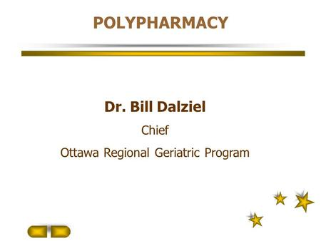 Dr. Bill Dalziel Chief Ottawa Regional Geriatric Program POLYPHARMACY.