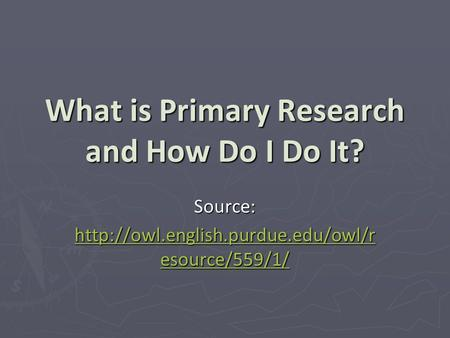 What is Primary Research and How Do I Do It? Source:  esource/559/1/  esource/559/1/