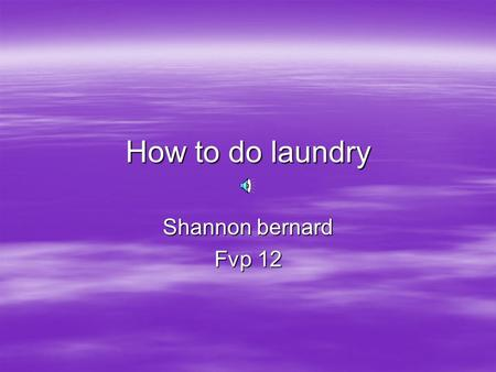 How to do laundry Shannon bernard Fvp 12. Introduction  I going to be giving you four easy steps on how to do your laundry.
