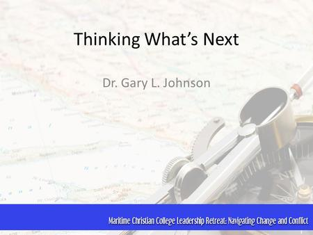 Thinking What's Next Dr. Gary L. Johnson. Learning to Think and Ask  What's Next?