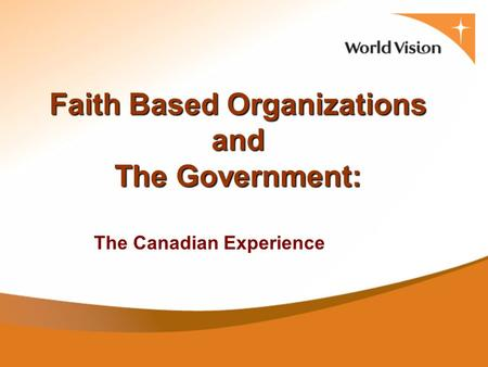 Faith Based Organizations and The Government: The Canadian Experience.