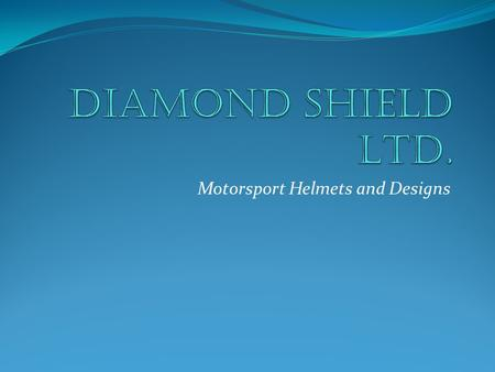 Motorsport Helmets and Designs. About Diamond Shield Intro to company Mission Statement.