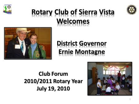 Club Forum 2010/2011 Rotary Year July 19, 2010 1.