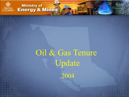 Ministry of Energy & Mines Page 1. Oil & Gas Tenure Update 2004.