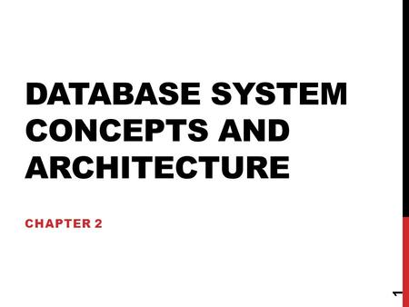 DATABASE SYSTEM CONCEPTS AND ARCHITECTURE CHAPTER 2 1.