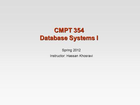 CMPT 354 Database Systems I Spring 2012 Instructor: Hassan Khosravi.