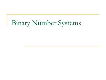 Binary Number Systems. Positional Notation 10 4 10 3 10 2 10 1 10 0 10000 1000 100 10 1 Allows us to count past 10. Each column of a number represents.