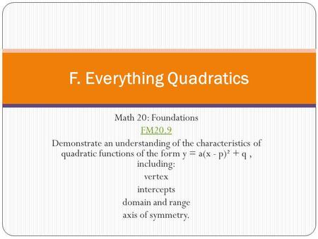 Math 20: Foundations FM20.9 Demonstrate an understanding of the characteristics of quadratic functions of the form y = a(x - p)² + q, including: vertex.