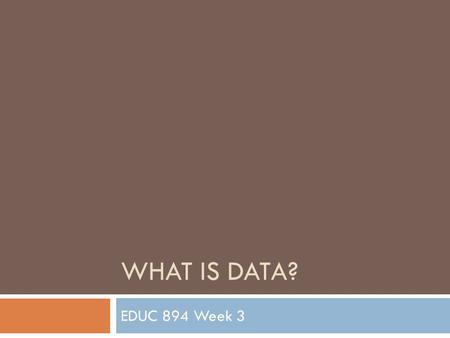 WHAT IS DATA? EDUC 894 Week 3. Plan for Today  Reading Cheques & Tech Talk  Erickan and Roth – What is Data?  Human Subjects Discussion ----------Dinner.