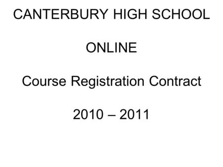 CANTERBURY HIGH SCHOOL ONLINE Course Registration Contract 2010 – 2011.