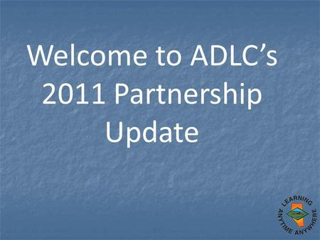 Welcome to ADLC's 2011 Partnership Update. ADLC's new Assistant Superintendent Ray Battochio We welcome Ray and look forward to working with him in the.