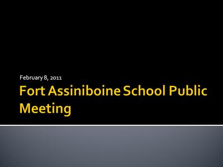 February 8, 2011.  To discuss the possible school closure of grades 10- 12 at Fort Assiniboine School  The following motion was passed by the Board.