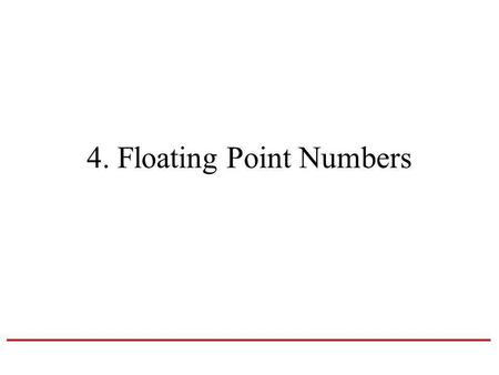"4. Floating Point Numbers. Exponential Notation The representations differ in that the decimal place – the ""point"" -- ""floats"" to the left or right (with."