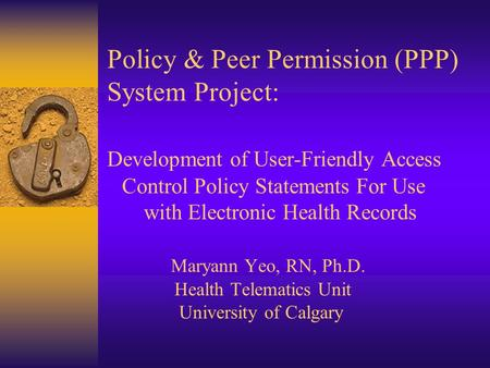 Policy & Peer Permission (PPP) System Project: Development of User-Friendly Access Control Policy Statements For Use with Electronic Health Records Maryann.