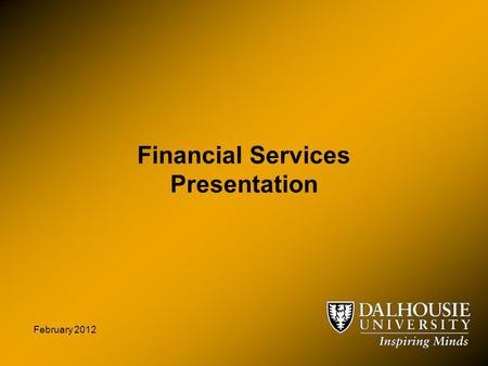 Financial Services Presentation February 2012. Presenters Ian Nason Assistant Vice-President Financial Services Susan Robertson Director of Budgets and.