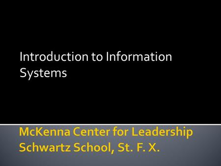 Introduction to Information Systems.  Fundamental to  Planning  Marketing  Selling  Operating  Administering/Financing  Complying with regulations\