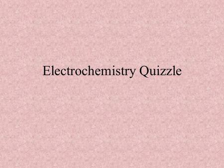 Electrochemistry Quizzle Define the cathode. Where reduction occurs.