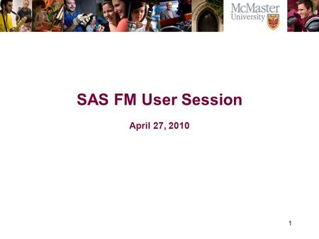 1 The Campaign for McMaster University SAS FM User Session April 27, 2010.