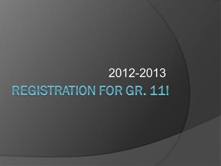 2012-2013. You Should Have…  Registration booklet  Registration Form  Pen or pencil.