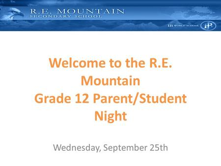 Welcome to the R.E. Mountain Grade 12 Parent/Student Night Wednesday, September 25th.