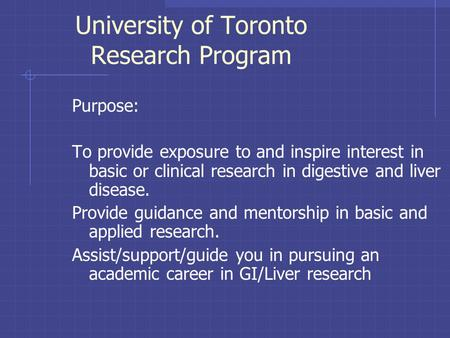 University of Toronto Research Program Purpose: To provide exposure to and inspire interest in basic or clinical research in digestive and liver disease.