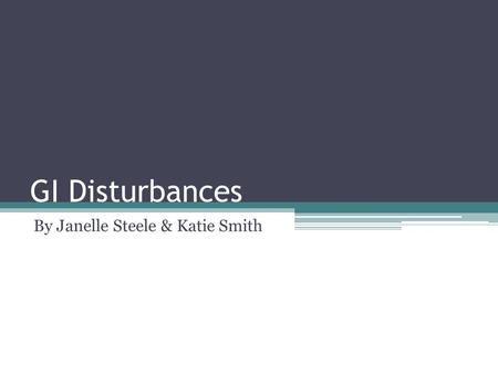 GI Disturbances By Janelle Steele & Katie Smith. Objectives To understand the A & P of the small bowel as it relates to Inflammatory Bowel Disease (IBD),
