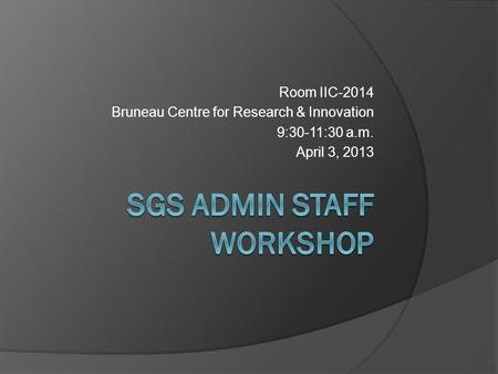 Room IIC-2014 Bruneau Centre for Research & Innovation 9:30-11:30 a.m. April 3, 2013.