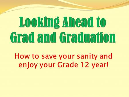 How to save your sanity and enjoy your Grade 12 year!