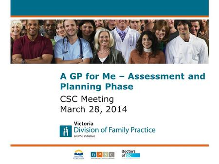 A GP for Me – Assessment and Planning Phase CSC Meeting March 28, 2014.