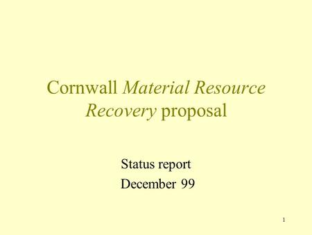 1 Cornwall Material Resource Recovery proposal Status report December 99.