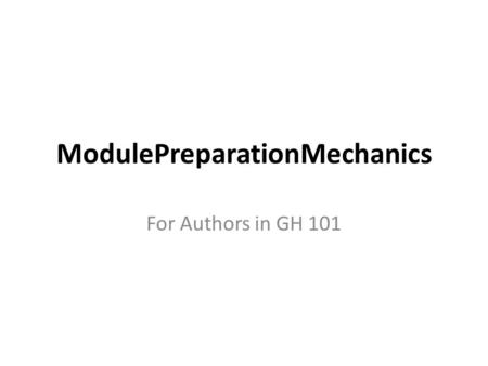 ModulePreparationMechanics For Authors in GH 101.